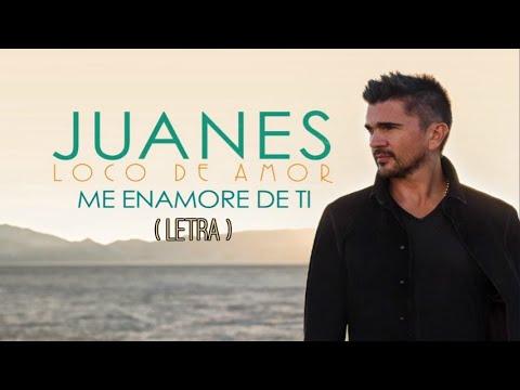Juanes   -【me Enamoré De Ti】-  LETRA