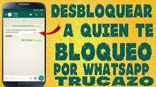 Como DESBLOQUEAR A Quien Te Bloqueo Por Whatsapp 2018!!