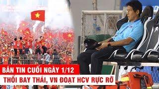BẢN TIN CUỐI NGÀY 1/12 | Thổi bay Indo, VN đoạt HCV rực rỡ – Báo Thái tố cáo VN chơi xấu U22 THái