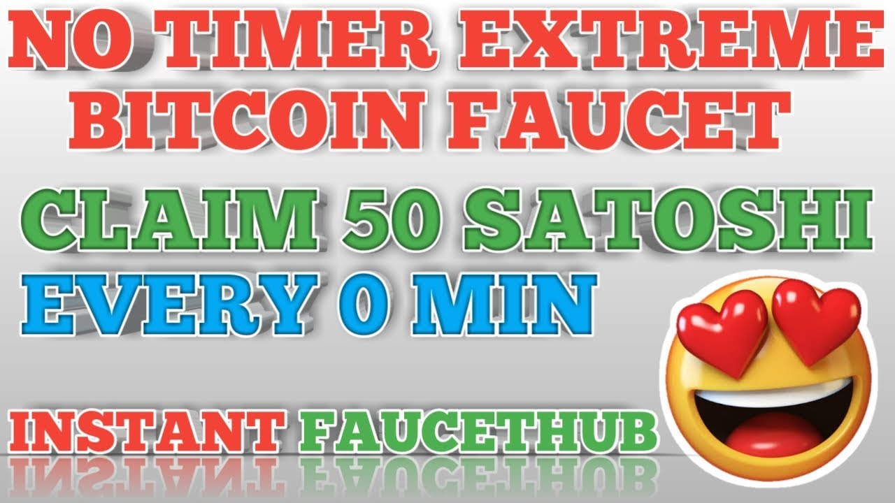 NO TIMER EXTREME BITCOIN FAUCET || CLAIM 50 SATOSHI EVERY 0 MIN || INSTANT  FAUCETHUB