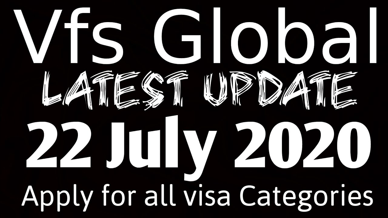 VFS Global 22 July 2020 | Latest update | Apply for various visa categories | Important information