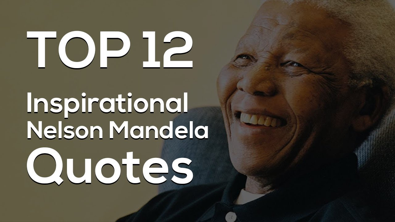 Top 12 Inspirational Nelson Mandela Quotes Youtube