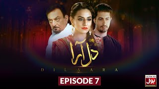 Dil Aara Episode 7 | Pakistani Drama | 14 January 2019 | BOL Entertainment