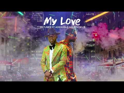Video: Dj Tunez ft. Adekunle Gold & Del'B – My love