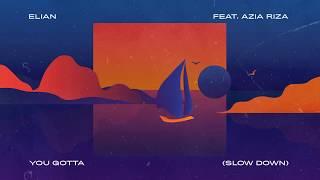 Elian - You Gotta (Slow Down) feat. Azia Riza  [OFFICIAL AUDIO]