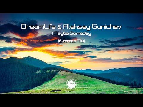 DreamLife & Aleksey Gunichev - Maybe Someday (Extended Mix)