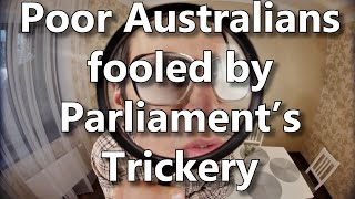 Poor Australians fooled by Parliament's Trickery
