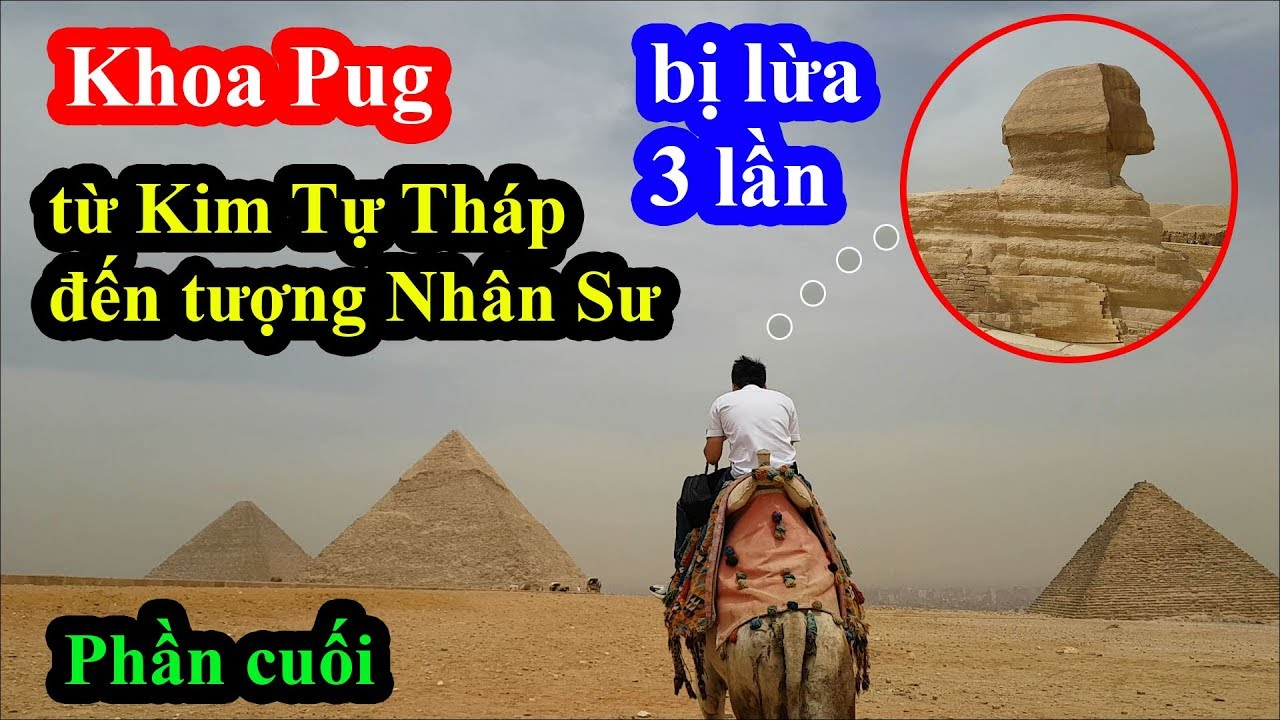 Khoa Pug bị lừa 3 lần cùng 1 người khi gặp bậc thầy lừa đảo từ Kim Tự Tháp đến Tượng Nhân Sư Ai Cập