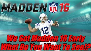 We Got Madden 16 Early! | What Do you Want To See First!?