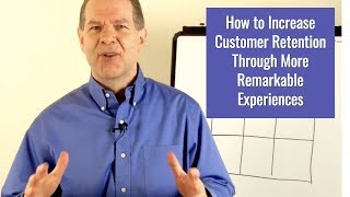 How to Increase Customer Retention Through More Remarkable Experiences