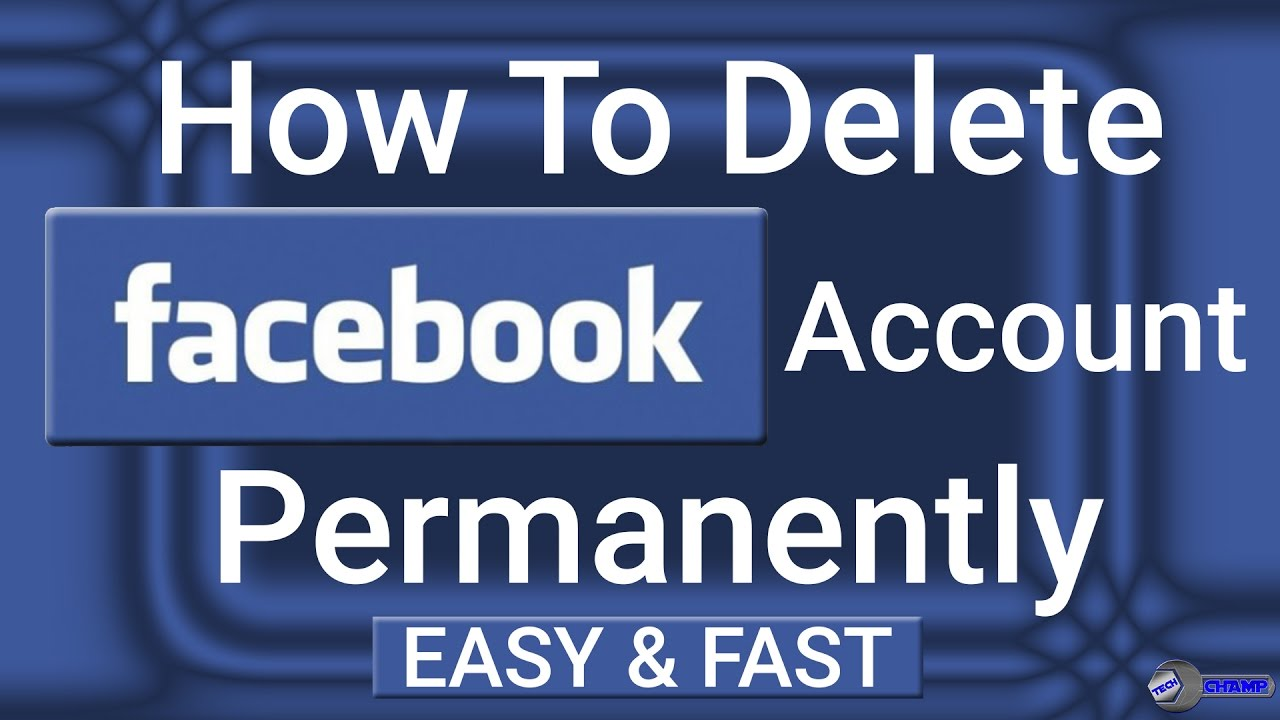 How To Delete Facebook Account Permanently 2017 Easy & Fast Tech Champ