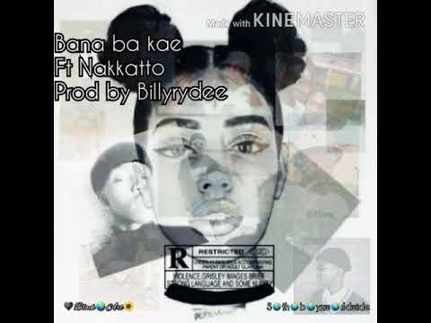 Download Bana ba kae ft Nakatto(Prod by Billyrydee)