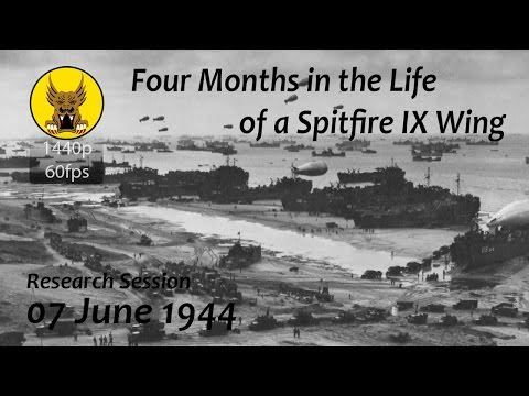 Four Months in the Life of a Spitfire IX Wing - 07 June 1944 - Post D-day Operations in Normandy