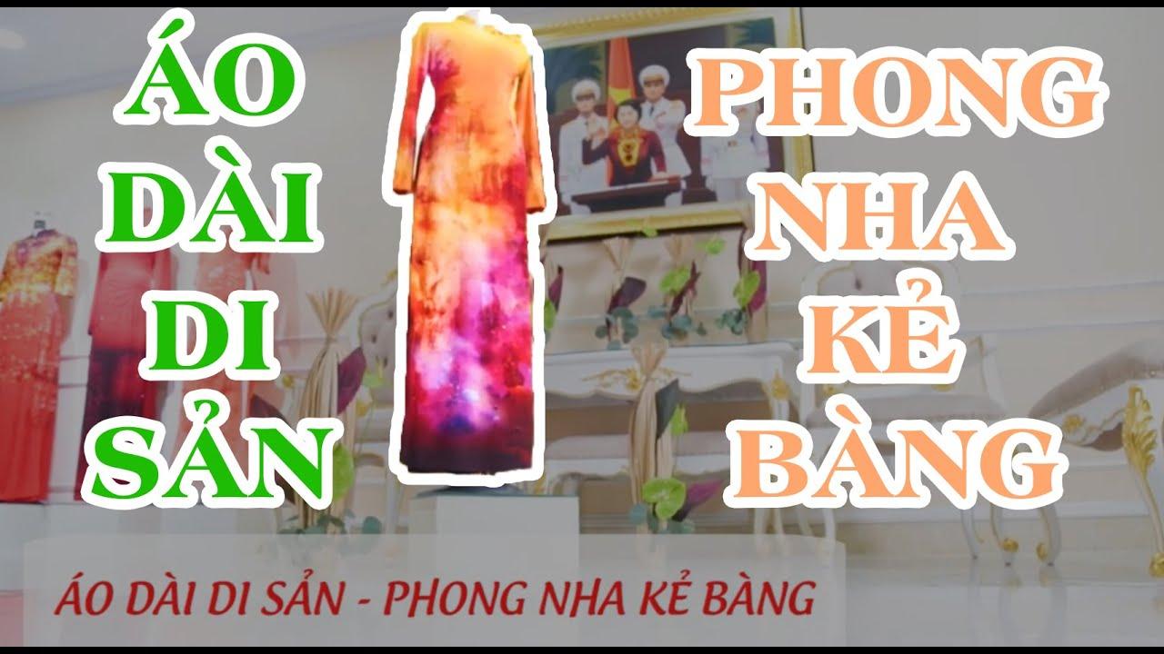 ÁO DÀI DI SẢN – PHONG NHA KẺ BÀNG  NTK DO TRINH HOAI NAM