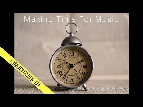 Finding Time for Music | #AskJoeGilder 199