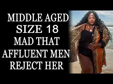 Middle Aged, Size 18 Mad Affluent Men Reject Her