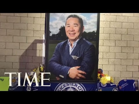 Thai Owner Of Leicester City Soccer Team Was Killed In A Helicopter Crash | TIME