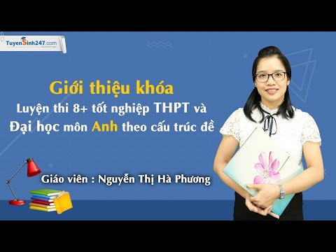Giới thiệu khóa Luyện thi 8+ tốt nghiệp THPT và Đại học môn Anh theo cấu trúc đề thi - Cô Hà Phương