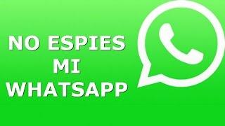 COMO EVITAR QUE ME ESPIEN EL WHATSAPP - ¡Comprobado en video!