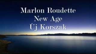 Marlon Roudette- New Age- magyar fordítás-Új Korszak