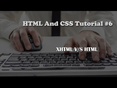 HTML and CSS Tutorial 6: XHTML VS HTML