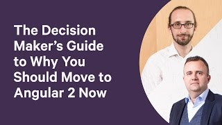 the decision maker s guide to why you should move to angular 2 now