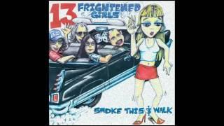 13 Frightened Girls - Smoke This & Walk