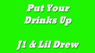 Put Your Drinks Up- J1 & Lil Drew