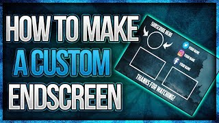 How To Make An End Screen For Your YouTube Videos For FREE!