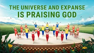 "Praise God Almighty | New Heaven and Earth Has Appeared | ""The Universe and Expanse Is Praising God"""