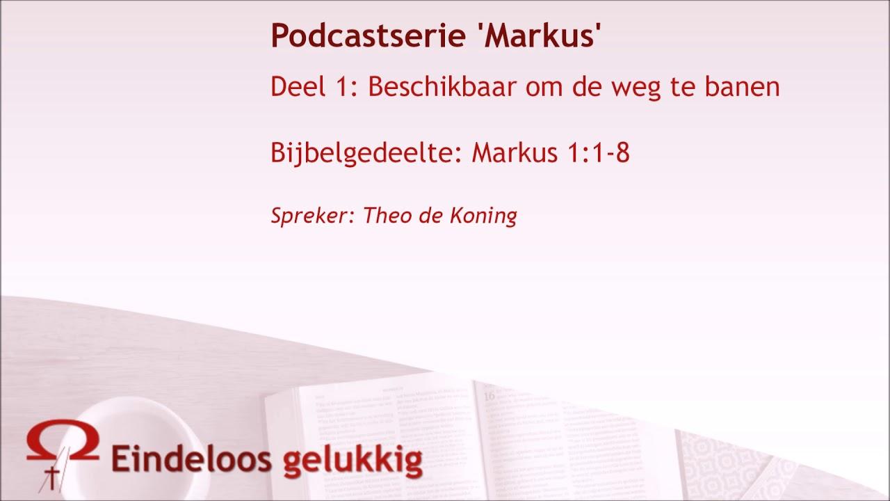 Podcast Serie Markus 1 Beschikbaar Om De Weg Te Banen Theo De Koning