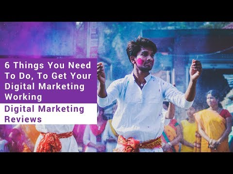 6 Things You Need To Do To Get Your Digital Marketing Working