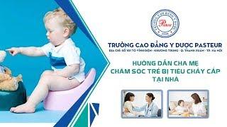 Hướng dẫn chăm sóc trẻ bị tiêu chảy cấp tại nhà nhu the nao