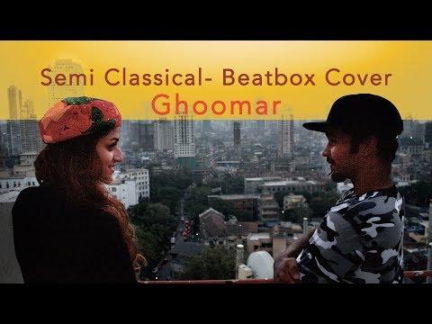 Ghoomar (Classical-BeatBox Fusion Cover) | Padmavati | Deepika Padukone | Ranveer| Female Vocal
