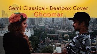 Ghoomar (Classical-BeatBox Fusion Cover)   Padmavati   Deepika Padukone   Ranveer  Female Vocal