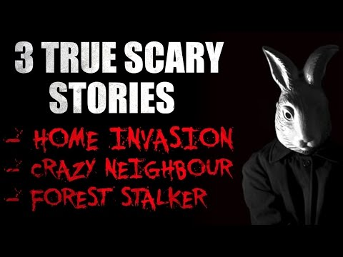 3 True Scary Stories- Home Invasion, Crazy Neighbor, Forest Stalker