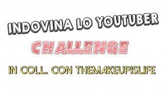 INDOVINA LO YOUTUBER: CHALLENGE in Coll. con TheMakeupisLife