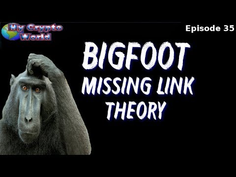 My Crypto World -Bigfoot Missing Link Theory