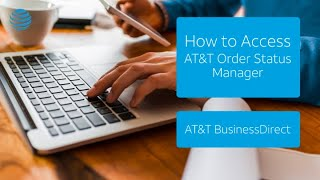 How to Access AT&T Order Status Manager - AT&T BusinessDirect®