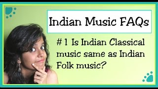 #1: Is Indian Classical music same as Indian Folk music?
