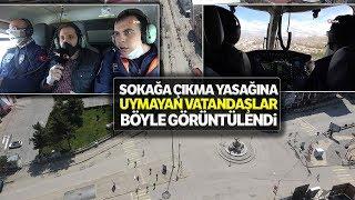 İHA Ekibi, Sokağa Çıkma Yasağının İlk Gününü Polis Helikopteri ile Havadan Görüntüledi