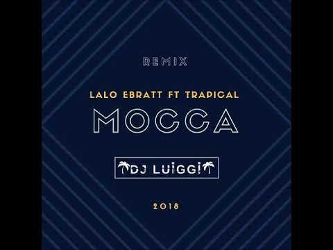 Mocca - Lalo Ebratt Ft Trapical (Remix By Dj Luiggi) (SAI Remix Version) 2018