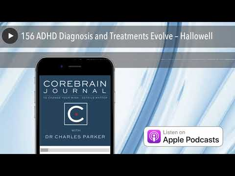 156 ADHD Diagnosis and Treatments Evolve – Hallowell