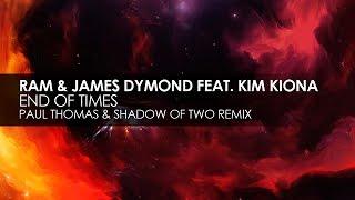 RAM & James Dymond featuring Kim Kiona - End Of Times (Paul Thomas & Shadow Of Two Remix)