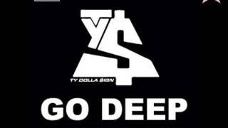 Ty Dolla $ign - Go Deep (Ft. Too Short & Berner)