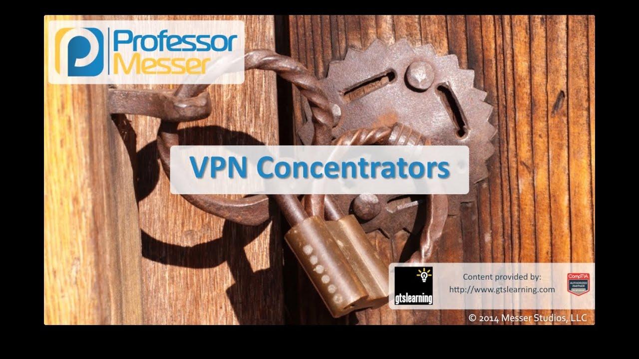 VPN Concentrators - CompTIA Security+ SY0-401: 1.1