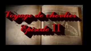 Voyage du chevalier Episode 2