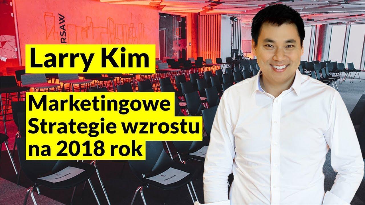 Larry Kim w Polsce! 22 Marca Marketingowe Strategie wzrostu na rok 2018