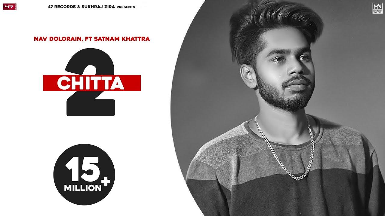 Download CHITTA 2 (Full Song) Nav Dolorain, Ft Satnam Khattra    New Punjabi Song 2020   New Song 2021