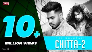 CHITTA 2 (Full Song) Nav Dolorain, Ft Satnam Khattra & Jaggi K | New Punjabi Song-2020 | 47 Records